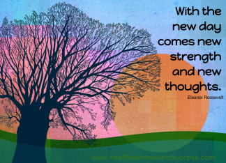 With the new day comes new strength and new thoughts