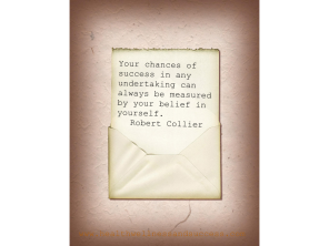 Your chances of success in any undertaking can always be measured by your belief in yourself. Robert Collier