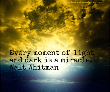 Every moment of light and dark is a miracle. Walt Whitman