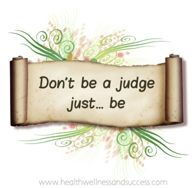 Don't be a judge… just be.