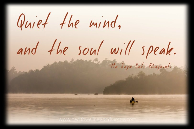 quite your mind and the soul will speak