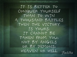 It is better to conquer yourself than to win a thousand battles. Then the victory is yours. It cannot be taken from you, not by angels or by demons, heaven or hell. - buddha