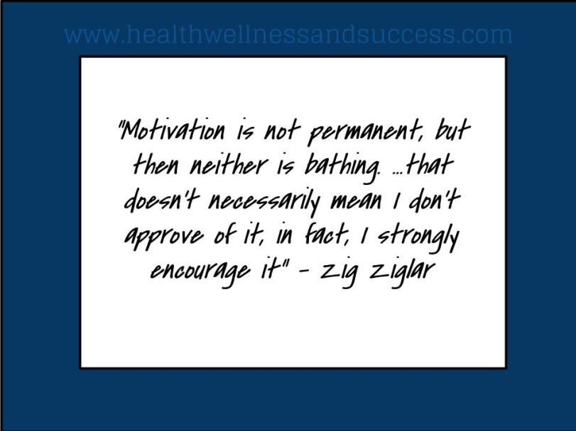 motivation is not permanent  it must be renewed daily